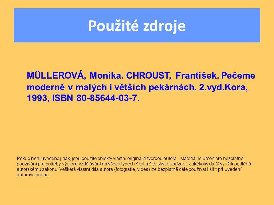 Použité zdroje MÜLLEROVÁ, Monika. CHROUST, František. Pečeme moderně v malých i větších pekárnách. 2.vyd.Kora, 1993, ISBN 80-85644-03-7. Pokud není uv