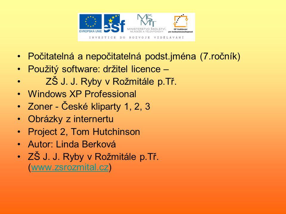 Počitatelná a nepočitatelná podst.jména (7.ročník) Použitý software: držitel licence – ZŠ J.