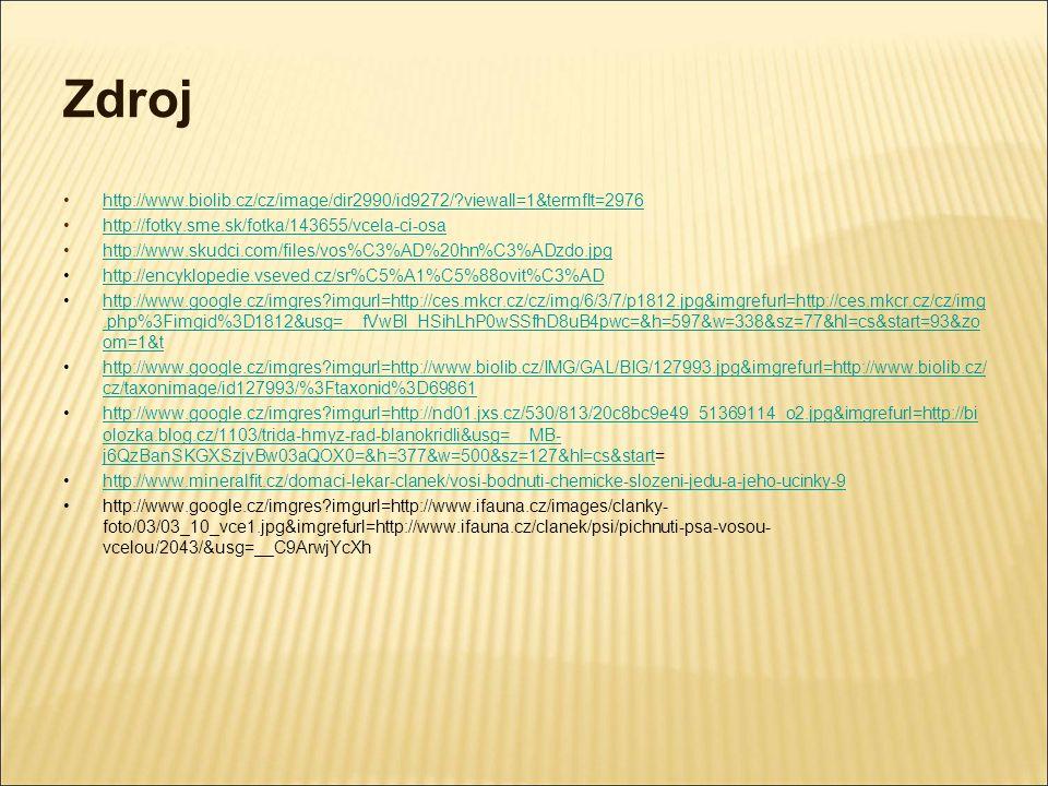 Zdroj http://www.biolib.cz/cz/image/dir2990/id9272/?viewall=1&termflt=2976 http://fotky.sme.sk/fotka/143655/vcela-ci-osa http://www.skudci.com/files/v