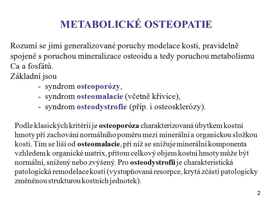 2 METABOLICKÉ OSTEOPATIE Rozumí se jimi generalizované poruchy modelace kosti, pravidelně spojené s poruchou mineralizace osteoidu a tedy poruchou met