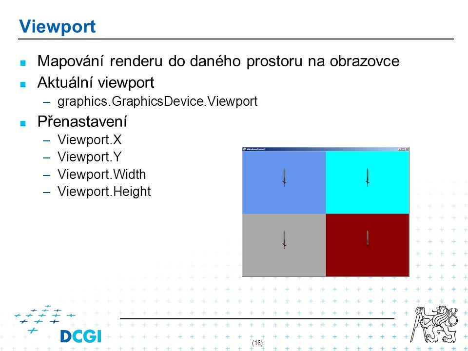 (16) Viewport Mapování renderu do daného prostoru na obrazovce Aktuální viewport – –graphics.GraphicsDevice.Viewport Přenastavení – –Viewport.X – –Vie