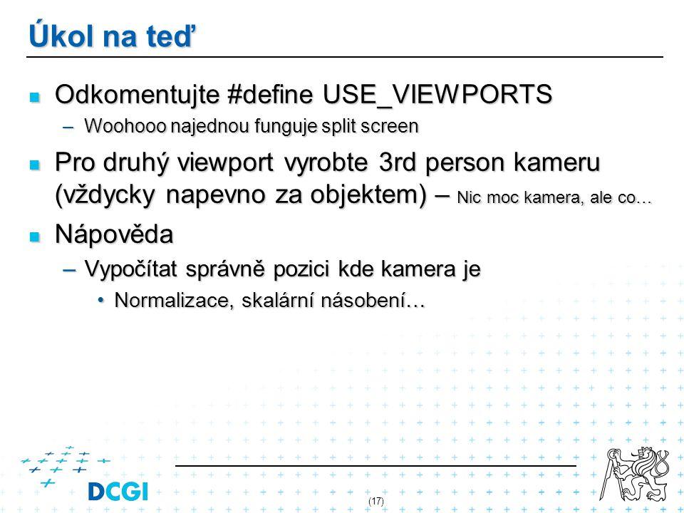 Úkol na teď Odkomentujte #define USE_VIEWPORTS Odkomentujte #define USE_VIEWPORTS –Woohooo najednou funguje split screen Pro druhý viewport vyrobte 3r