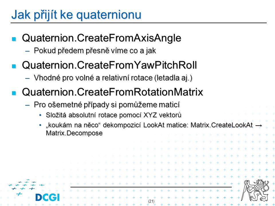 Jak přijít ke quaternionu Quaternion.CreateFromAxisAngle Quaternion.CreateFromAxisAngle –Pokud předem přesně víme co a jak Quaternion.CreateFromYawPit
