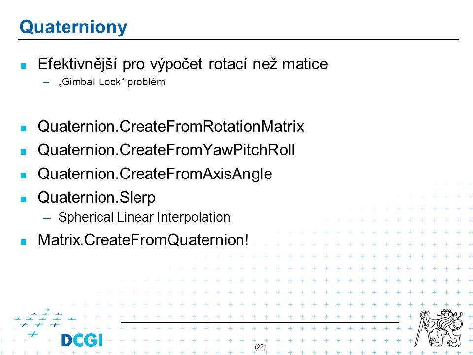 """(22) Quaterniony Efektivnější pro výpočet rotací než matice – –""""Gímbal Lock"""" problém Quaternion.CreateFromRotationMatrix Quaternion.CreateFromYawPitch"""