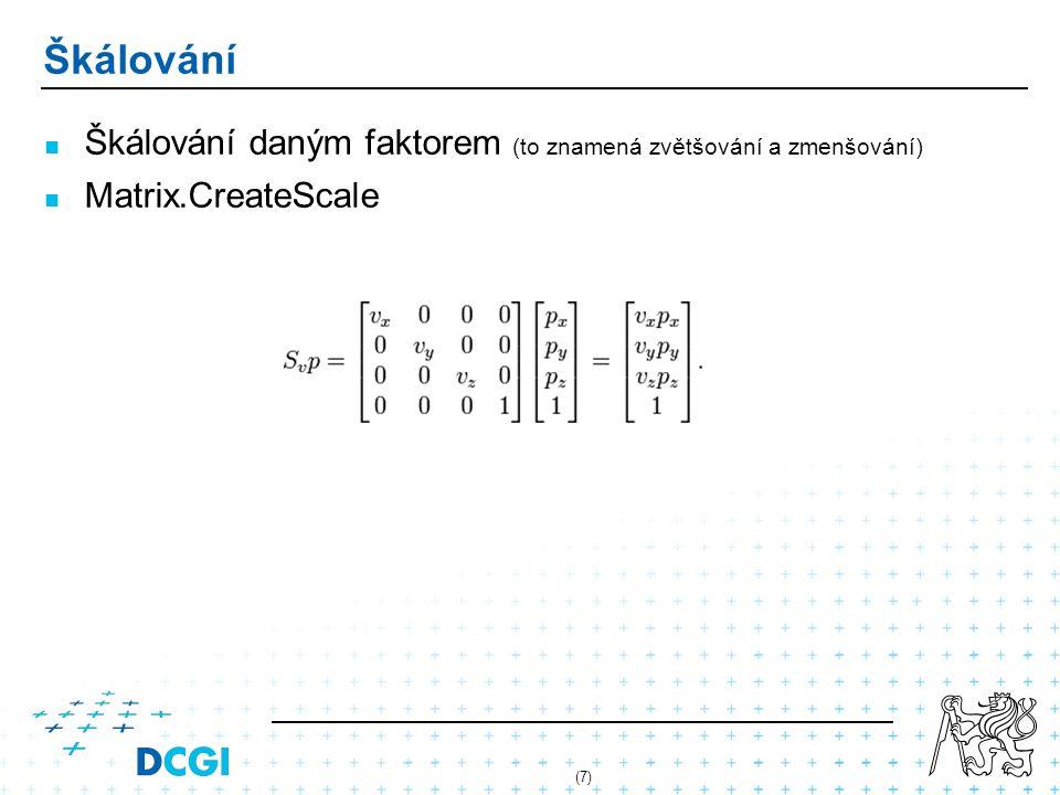 (7) Škálování Škálování daným faktorem (to znamená zvětšování a zmenšování) Matrix.CreateScale