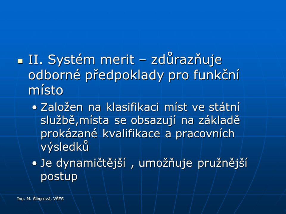 Ing. M. Šlégrová, VŠFS II. Systém merit – zdůrazňuje odborné předpoklady pro funkční místo II. Systém merit – zdůrazňuje odborné předpoklady pro funkč