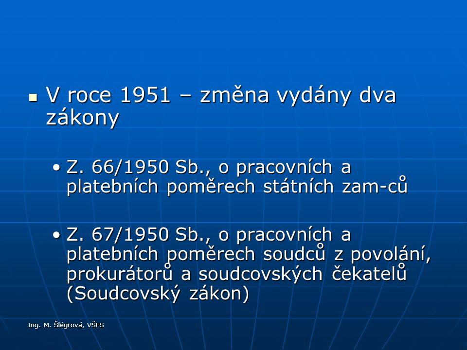 Ing. M. Šlégrová, VŠFS V roce 1951 – změna vydány dva zákony V roce 1951 – změna vydány dva zákony Z. 66/1950 Sb., o pracovních a platebních poměrech