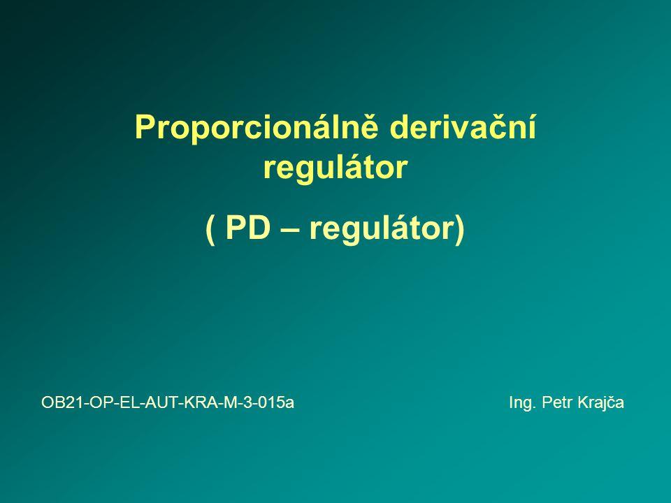Proporcionálně derivační regulátor ( PD – regulátor) OB21-OP-EL-AUT-KRA-M-3-015a Ing. Petr Krajča