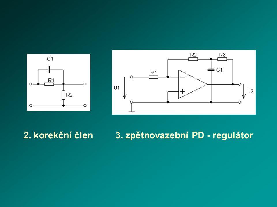 2. korekční člen3. zpětnovazební PD - regulátor