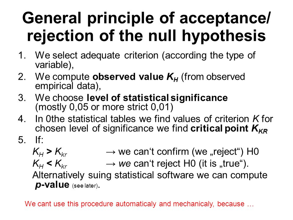 H0 rejection: Observed and Critical Value If the calculated value from the statistical test is less than the critical value, then you fail to reject the null hypothesis.