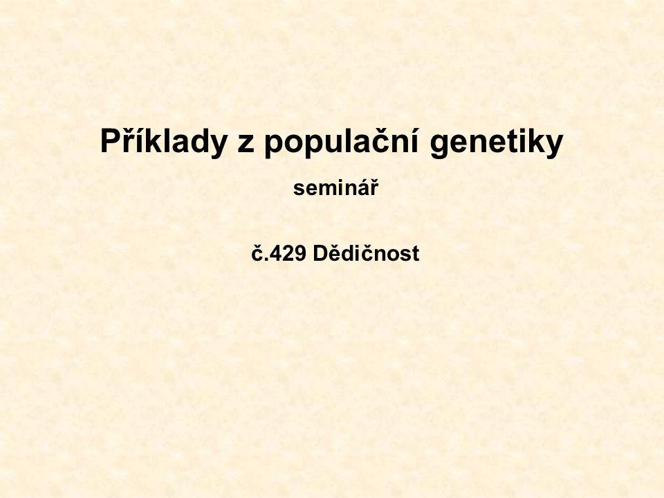 Příklady z populační genetiky seminář č.429 Dědičnost