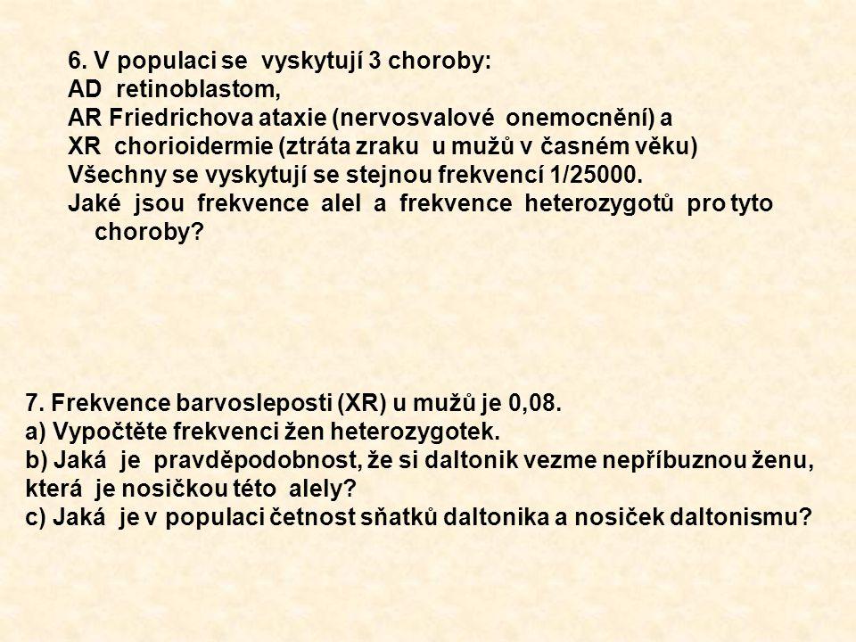 6. V populaci se vyskytují 3 choroby: AD retinoblastom, AR Friedrichova ataxie (nervosvalové onemocnění) a XR chorioidermie (ztráta zraku u mužů v čas