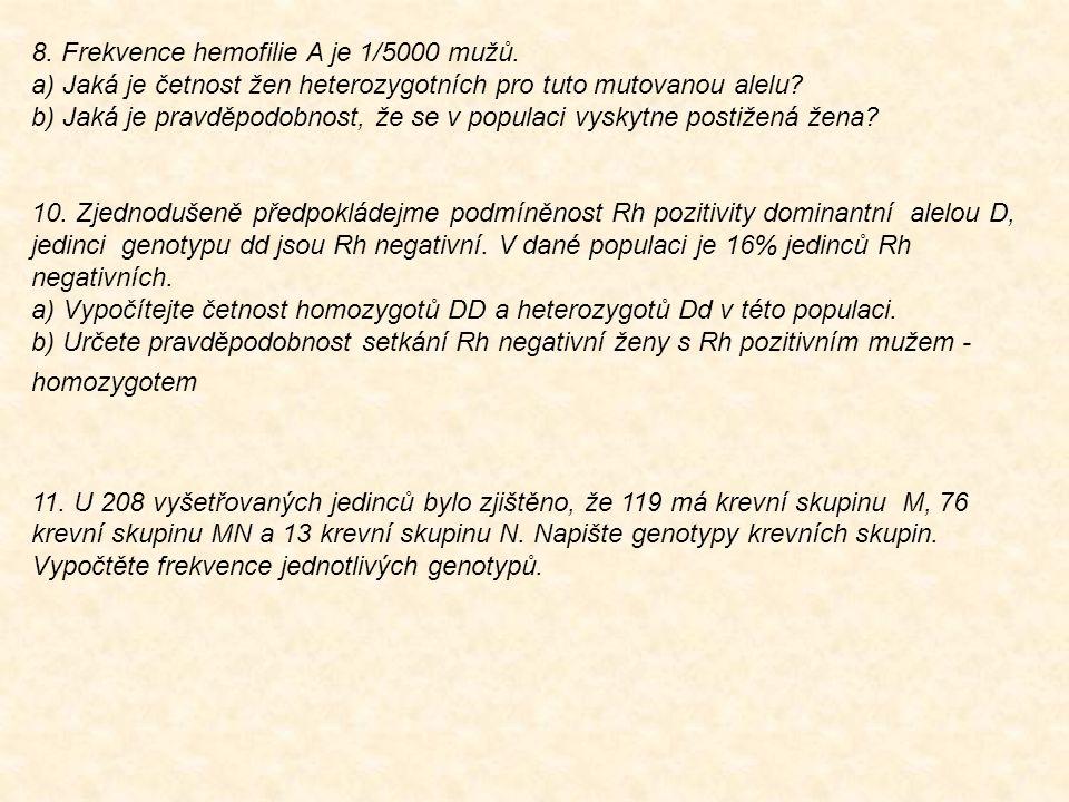 8. Frekvence hemofilie A je 1/5000 mužů. a) Jaká je četnost žen heterozygotních pro tuto mutovanou alelu? b) Jaká je pravděpodobnost, že se v populaci