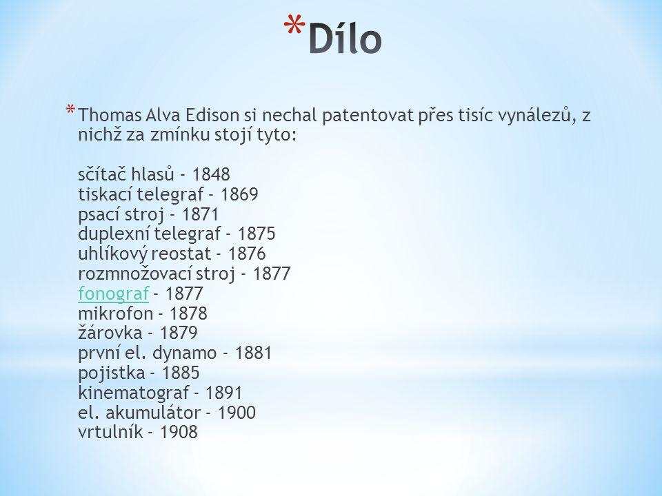 * Thomas Alva Edison si nechal patentovat přes tisíc vynálezů, z nichž za zmínku stojí tyto: sčítač hlasů - 1848 tiskací telegraf - 1869 psací stroj -