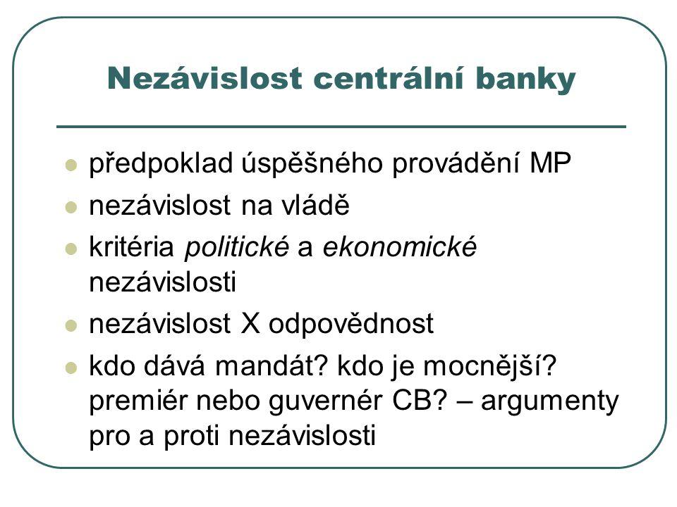 Nezávislost centrální banky předpoklad úspěšného provádění MP nezávislost na vládě kritéria politické a ekonomické nezávislosti nezávislost X odpovědn
