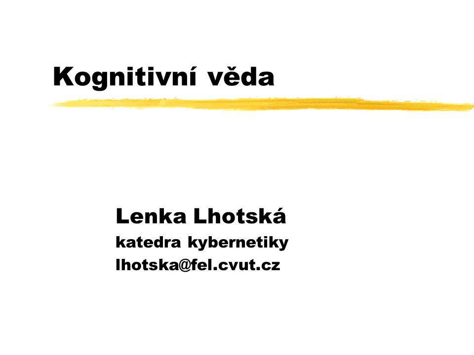 Kognitivní věda Lenka Lhotská katedra kybernetiky lhotska@fel.cvut.cz