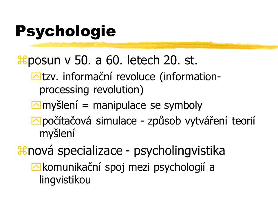 Psychologie zposun v 50. a 60. letech 20. st. ytzv. informační revoluce (information- processing revolution) ymyšlení = manipulace se symboly ypočítač