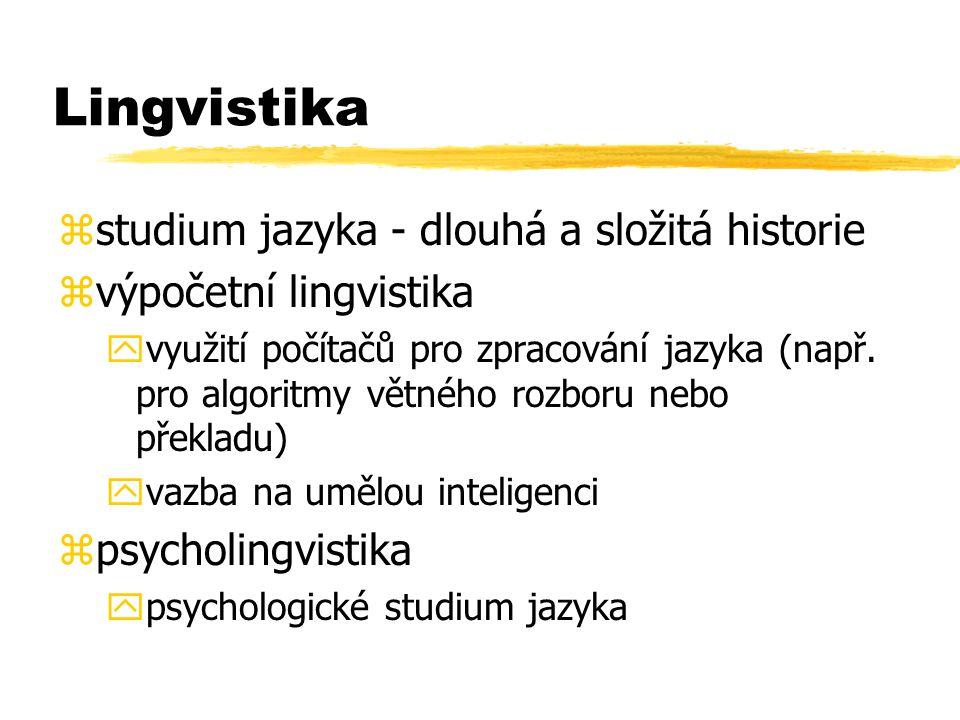 Lingvistika zstudium jazyka - dlouhá a složitá historie zvýpočetní lingvistika yvyužití počítačů pro zpracování jazyka (např. pro algoritmy větného ro