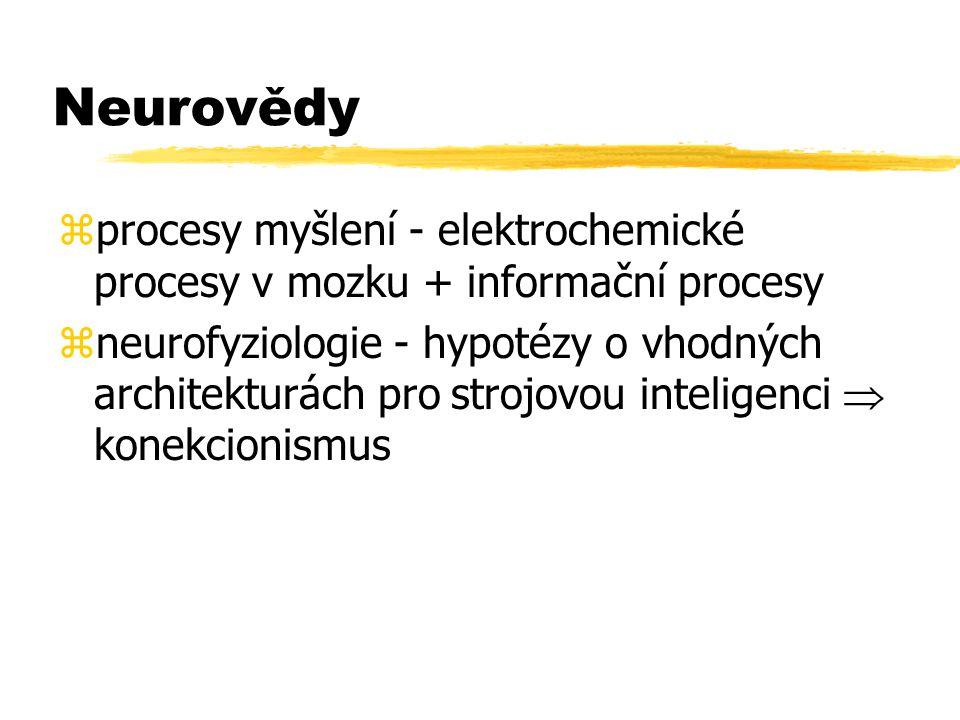 Neurovědy zprocesy myšlení - elektrochemické procesy v mozku + informační procesy zneurofyziologie - hypotézy o vhodných architekturách pro strojovou