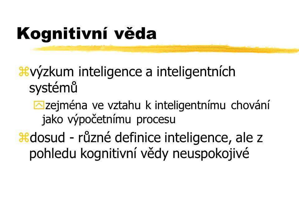 Kognitivní věda zvýzkum inteligence a inteligentních systémů yzejména ve vztahu k inteligentnímu chování jako výpočetnímu procesu zdosud - různé defin