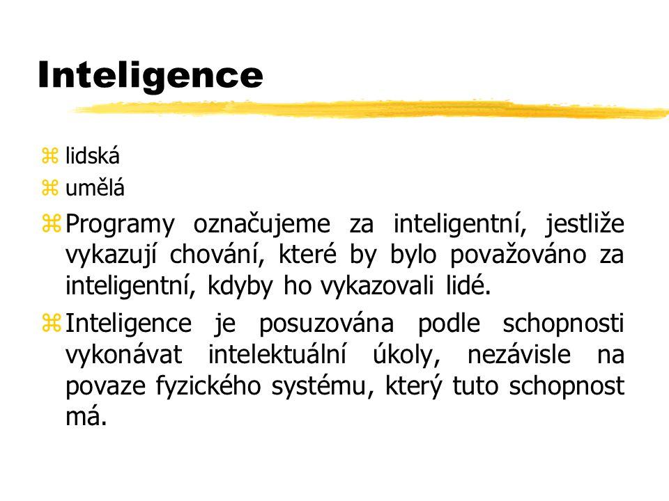 Kognitivní věda - přístupy zkonstrukce abstraktní teorie inteligentních procesů, bez vazby na specifické fyzikální či biologické implementace zstudium lidské (nebo zvířecí) inteligence - hledání abstraktní teorie inteligentních procesů na základě chování inteligentních organismů zstudium počítačové inteligence - snaha poznat výpočetní principy, které tvoří základ organizace a chování inteligentních programů