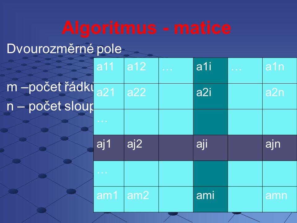 Matice a11a12…a1i…a1n a21a22a2ia2n … aj1aj2ajiajn … am1am2amiamn 'naplnění prvků For j = 1 To m For i = 1 To n a(j, i) = Int(Rnd) Next i Next j 'tisk For j = 1 To m For i = 1 To n Print a(j, i); Next i 'tisk nového řádku matice na nový řádek Print Next j m –počet řádků n – počet sloupců dva vnořené cykly průchod po řádcích
