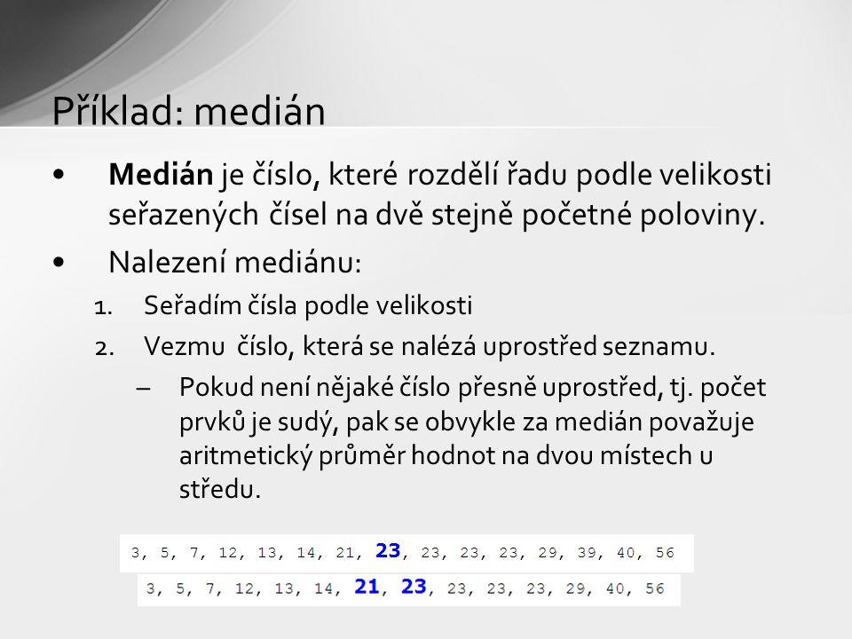 Příklad: medián Medián je číslo, které rozdělí řadu podle velikosti seřazených čísel na dvě stejně početné poloviny. Nalezení mediánu: 1.Seřadím čísla