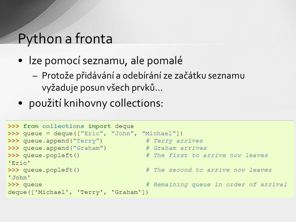 Python a fronta lze pomocí seznamu, ale pomalé –Protože přidávání a odebírání ze začátku seznamu vyžaduje posun všech prvků… použití knihovny collecti