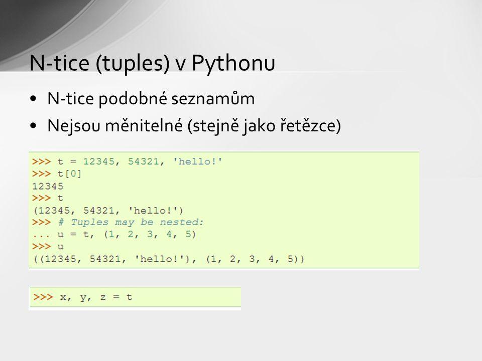N-tice (tuples) v Pythonu N-tice podobné seznamům Nejsou měnitelné (stejně jako řetězce)