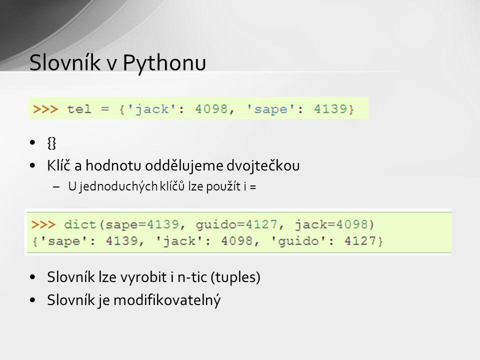 Slovník v Pythonu {} Klíč a hodnotu oddělujeme dvojtečkou –U jednoduchých klíčů lze použít i = Slovník lze vyrobit i n-tic (tuples) Slovník je modifik