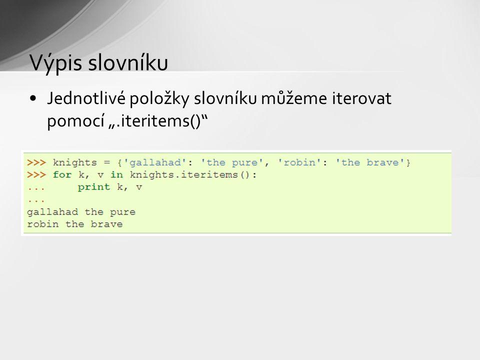 """Výpis slovníku Jednotlivé položky slovníku můžeme iterovat pomocí """".iteritems()"""""""