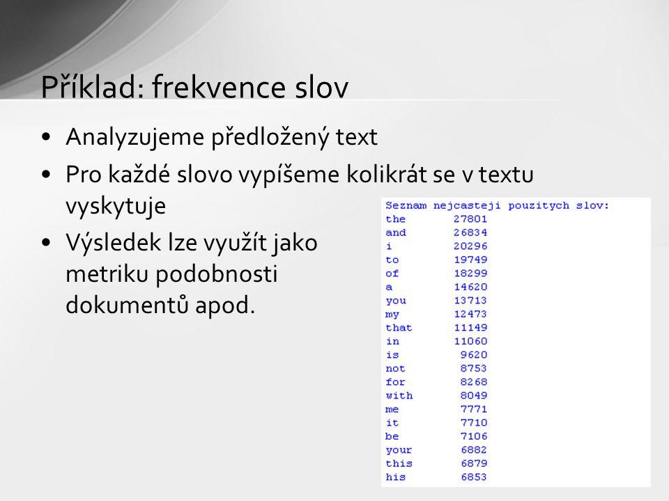 Příklad: frekvence slov Analyzujeme předložený text Pro každé slovo vypíšeme kolikrát se v textu vyskytuje Výsledek lze využít jako metriku podobnosti dokumentů apod.