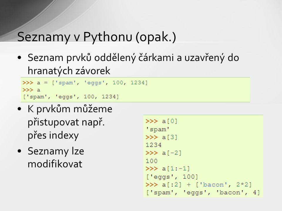 Seznamy v Pythonu (opak.) Seznam prvků oddělený čárkami a uzavřený do hranatých závorek K prvkům můžeme přistupovat např. přes indexy Seznamy lze modi