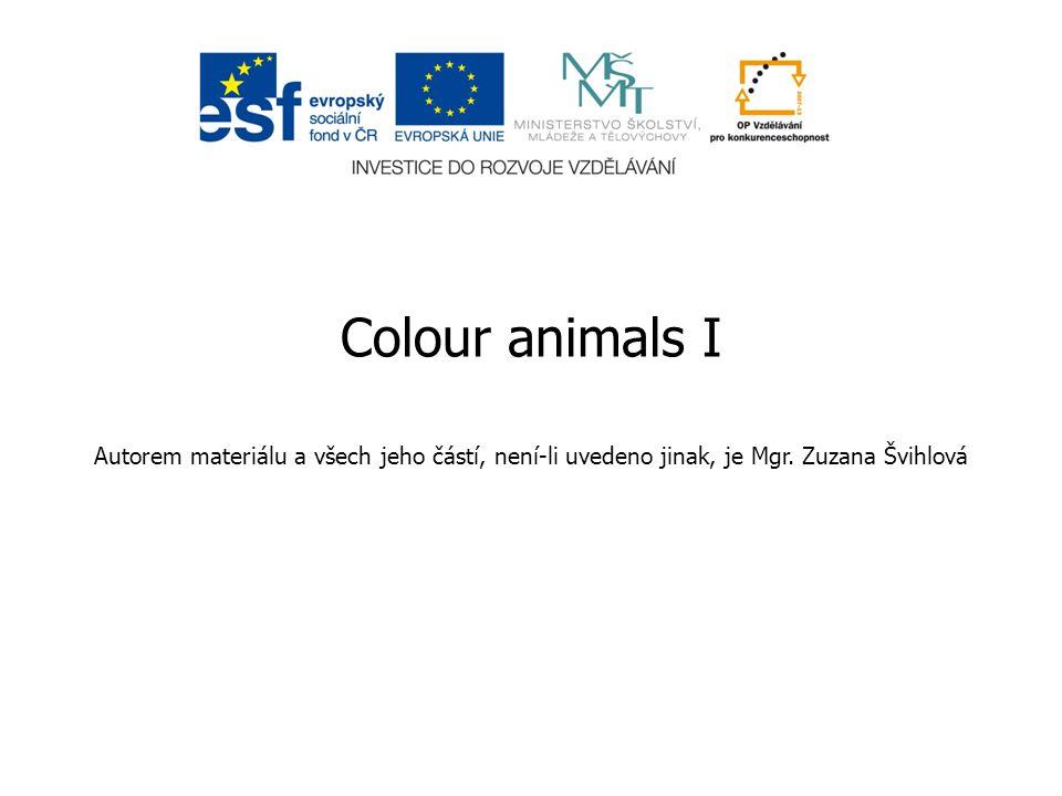 Colour animals I Autorem materiálu a všech jeho částí, není-li uvedeno jinak, je Mgr. Zuzana Švihlová