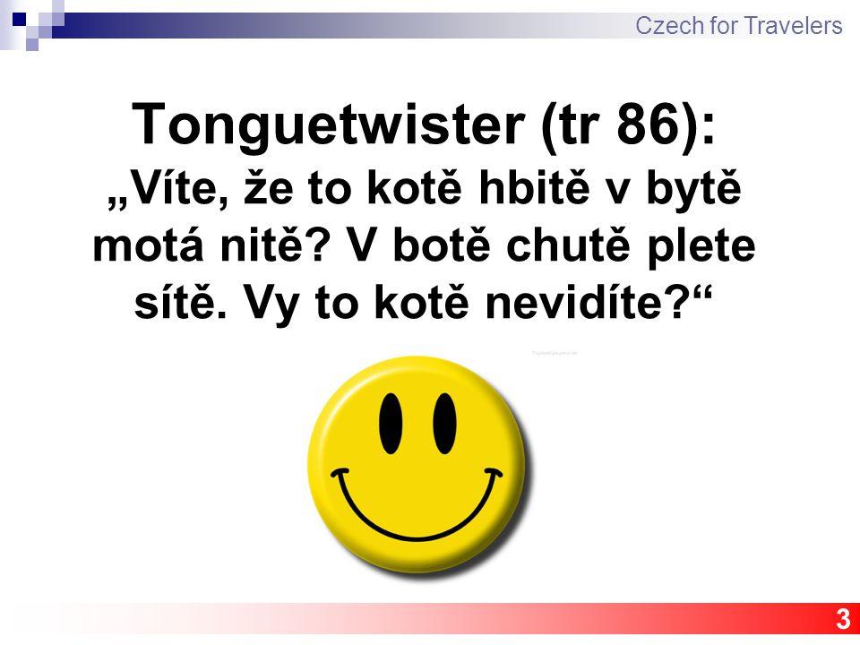 14 L3 / 6 Czech for Travelers Píše – he/she writes Vaří – he/she cooks Hraje – he/she plays Spí – he/she sleeps Čte - … reads Vstává - … wakes up Nakupuje - … does shopping Dívá se - … watches Uklízí - … tidies up Pracuje - … works Poslouchá - … listens to Tancuje - … dances
