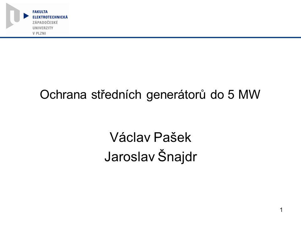 Ochrana středních generátorů do 5 MW Václav Pašek Jaroslav Šnajdr 1