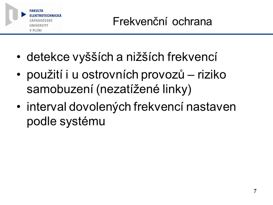 Frekvenční ochrana detekce vyšších a nižších frekvencí použití i u ostrovních provozů – riziko samobuzení (nezatížené linky) interval dovolených frekv