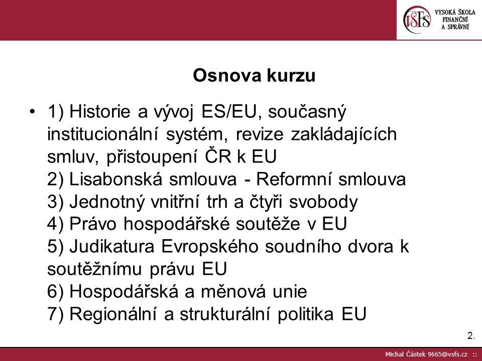 2.2. Michal Částek 9665@vsfs.cz :: Osnova kurzu 1) Historie a vývoj ES/EU, současný institucionální systém, revize zakládajících smluv, přistoupení ČR