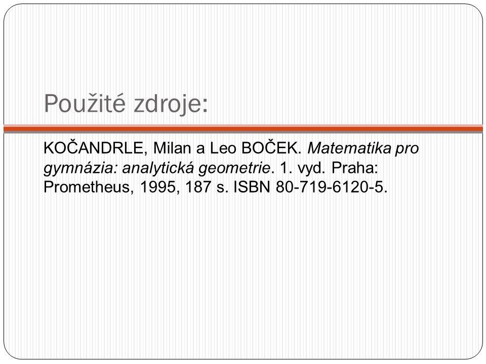 Použité zdroje: KOČANDRLE, Milan a Leo BOČEK. Matematika pro gymnázia: analytická geometrie. 1. vyd. Praha: Prometheus, 1995, 187 s. ISBN 80-719-6120-
