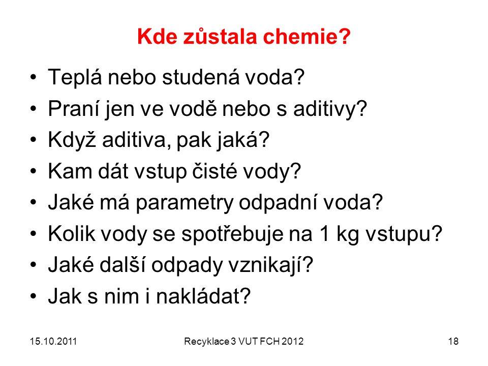 Kde zůstala chemie? Teplá nebo studená voda? Praní jen ve vodě nebo s aditivy? Když aditiva, pak jaká? Kam dát vstup čisté vody? Jaké má parametry odp