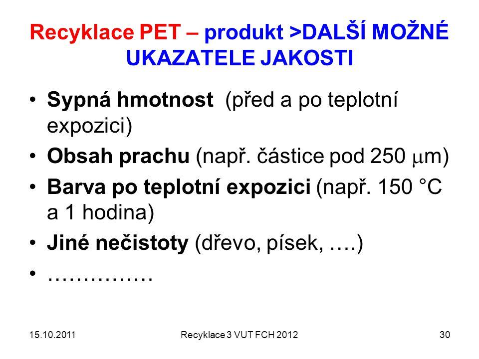 Recyklace PET – produkt >DALŠÍ MOŽNÉ UKAZATELE JAKOSTI Sypná hmotnost (před a po teplotní expozici) Obsah prachu (např. částice pod 250  m) Barva po