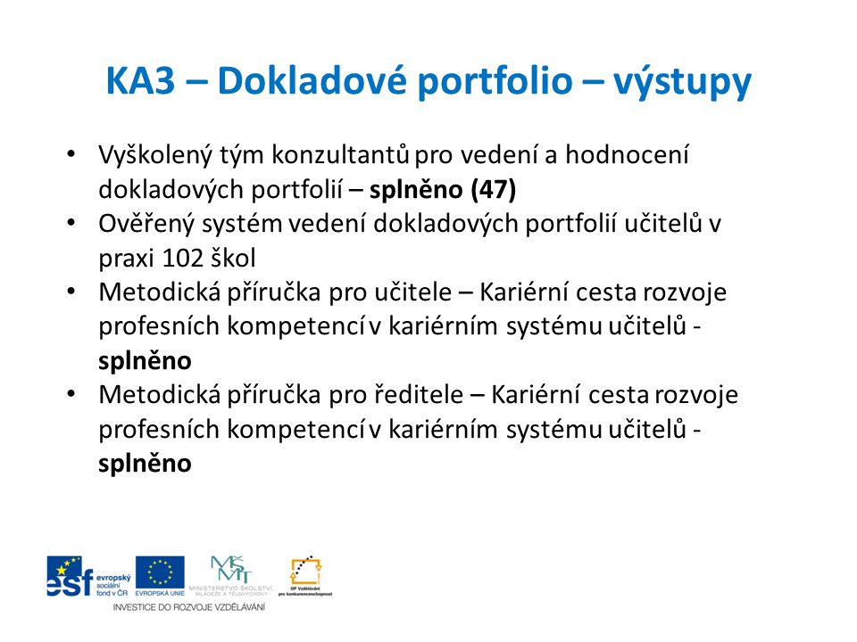 KA3 – Dokladové portfolio – výstupy Vyškolený tým konzultantů pro vedení a hodnocení dokladových portfolií – splněno (47) Ověřený systém vedení doklad