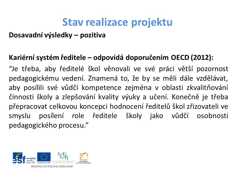 """Stav realizace projektu Dosavadní výsledky – pozitiva Kariérní systém ředitele – odpovídá doporučením OECD (2012): """"Je třeba, aby ředitelé škol věnova"""