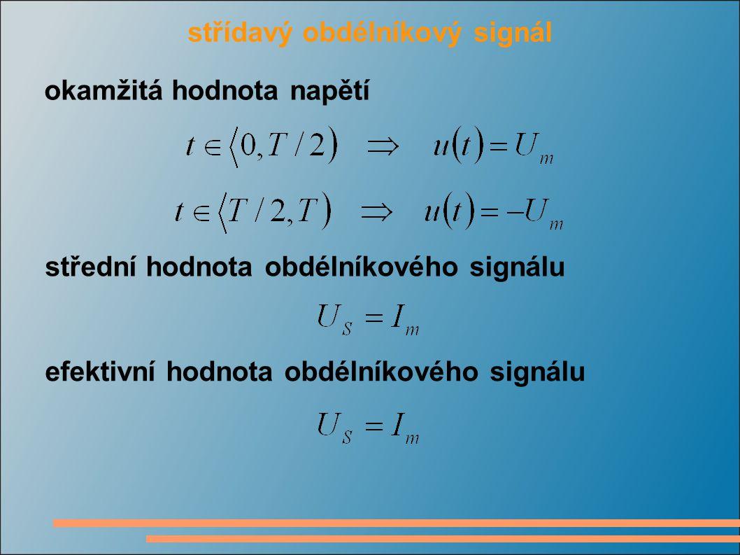 střídavý obdélníkový signál okamžitá hodnota napětí střední hodnota obdélníkového signálu efektivní hodnota obdélníkového signálu