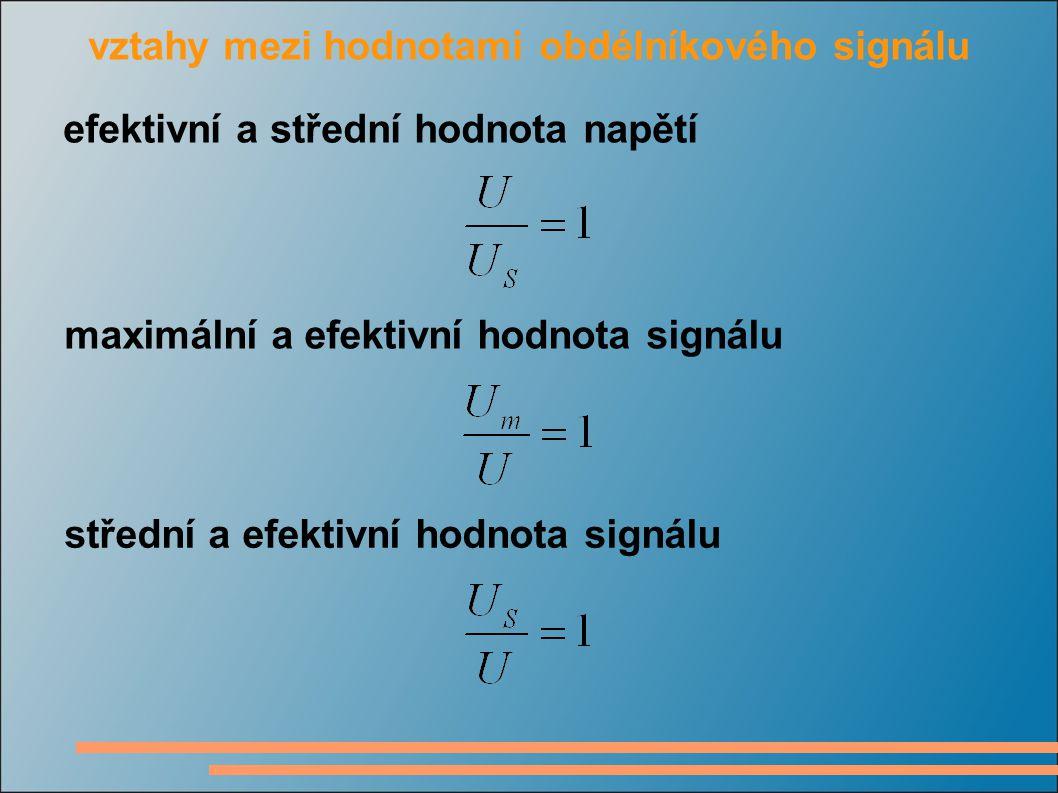 vztahy mezi hodnotami obdélníkového signálu efektivní a střední hodnota napětí maximální a efektivní hodnota signálu střední a efektivní hodnota signá