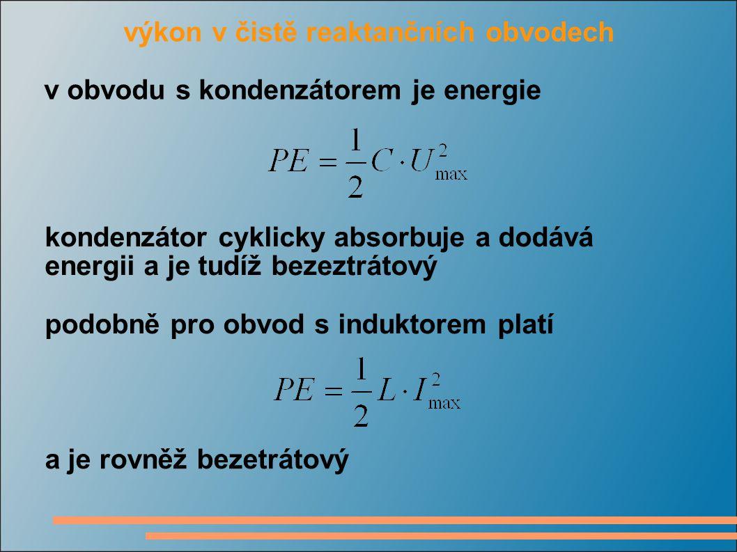 výkon v čistě reaktančních obvodech v obvodu s kondenzátorem je energie kondenzátor cyklicky absorbuje a dodává energii a je tudíž bezeztrátový podobn