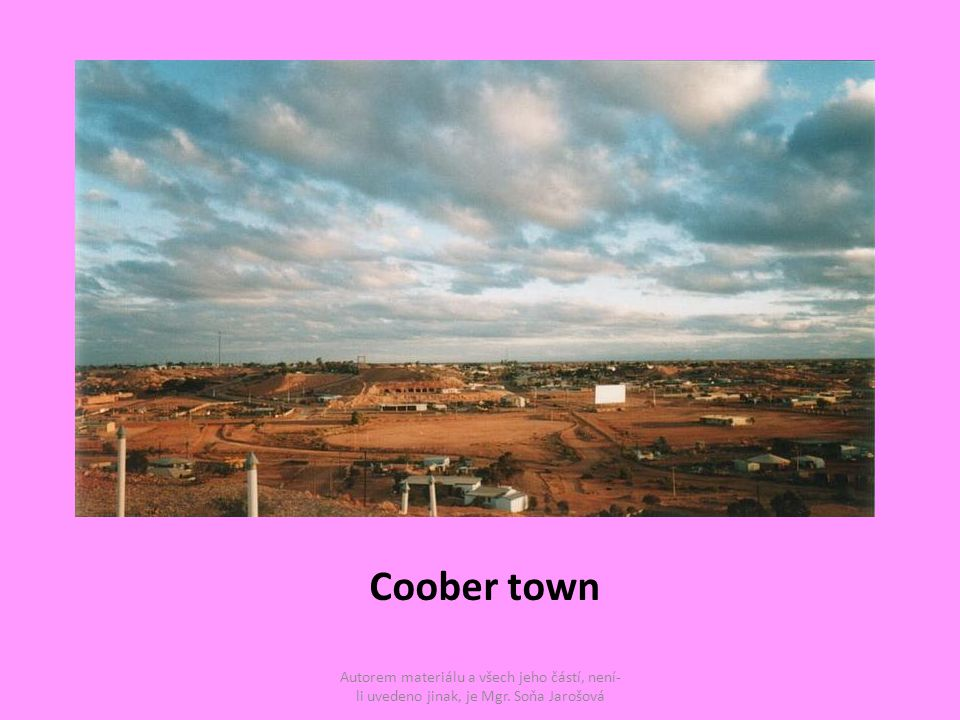 Coober town Autorem materiálu a všech jeho částí, není- li uvedeno jinak, je Mgr. Soňa Jarošová