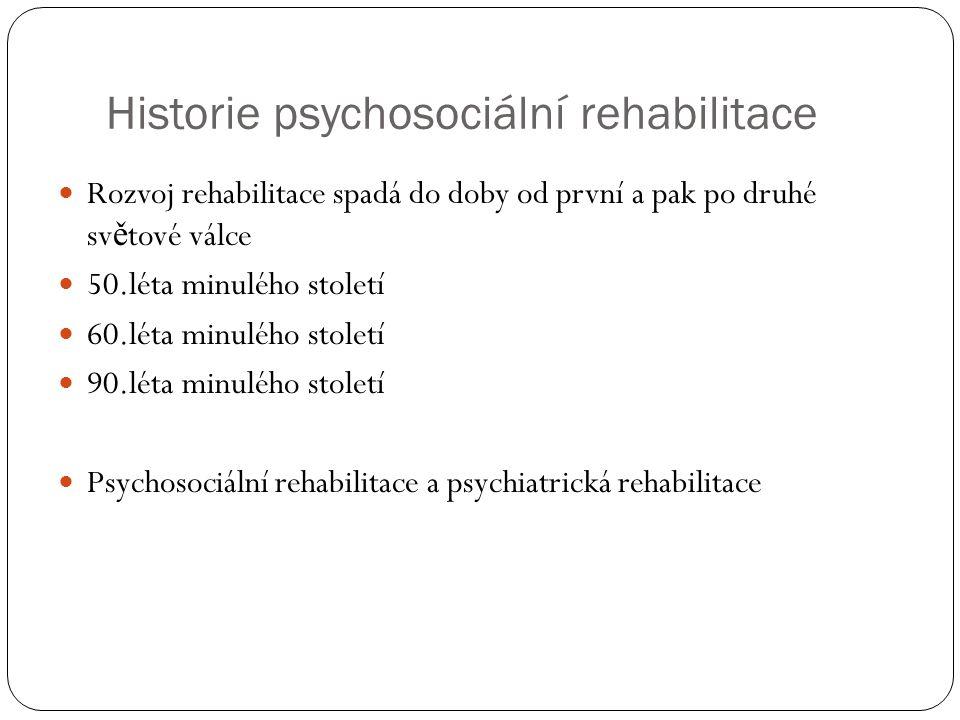 Historie psychosociální rehabilitace Rozvoj rehabilitace spadá do doby od první a pak po druhé sv ě tové válce 50.léta minulého století 60.léta minulé