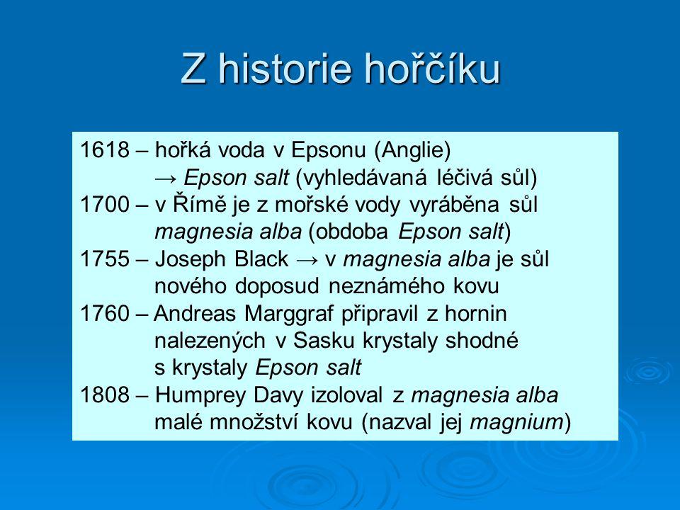 Z historie hořčíku 1618 – hořká voda v Epsonu (Anglie) → Epson salt (vyhledávaná léčivá sůl) 1700 – v Římě je z mořské vody vyráběna sůl magnesia alba
