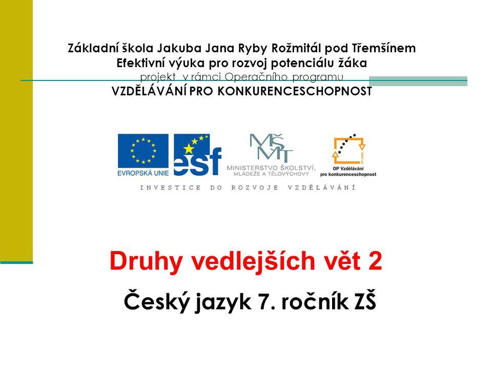 Druhy vedlejších vět 2 7.ročník ZŠ Použitý software: držitel licence - ZŠ J.